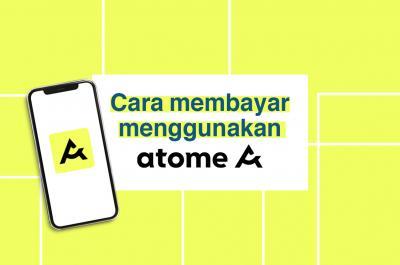 Cara Melakukan Pembayaran dengan Atome Paylater