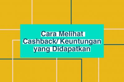 Cara Melihat Cashback & Keuntungan yang Didapatkan