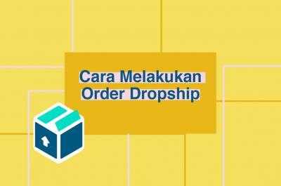 Cara Melakukan Order Dropship