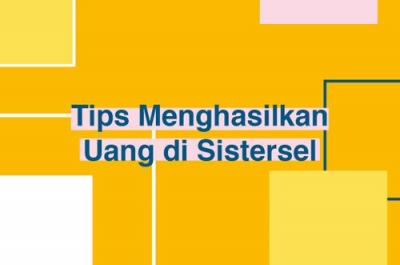 Tips Menghasilkan Uang di Sistersel